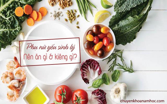Phụ nữ yếu sinh lý nên ăn gì và kiêng gì