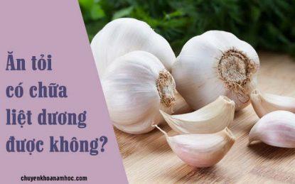 Ăn tỏi có chữa liệt dương được không?
