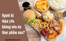 Người bị thận yếu không nên ăn những thực phẩm nào?