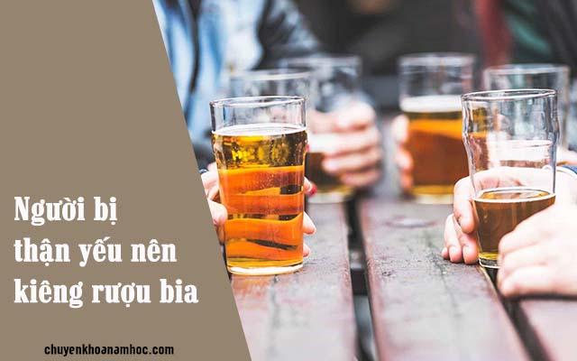Người bị thận yếu nên kiêng rượu bia và đồ uống có cồn