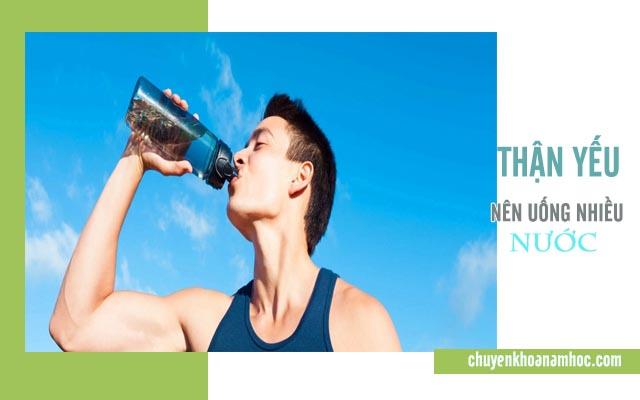Uống nhiều nước khi bị thận yếu